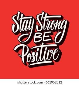 Stay strong be positive. Inspirational quote. Hand lettering. Illustration can be used like poster