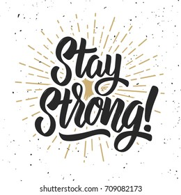 Stay strong! Hand drawn lettering phrase on grunge background. Motivation quote. Design element for poster, card. Vector illustration