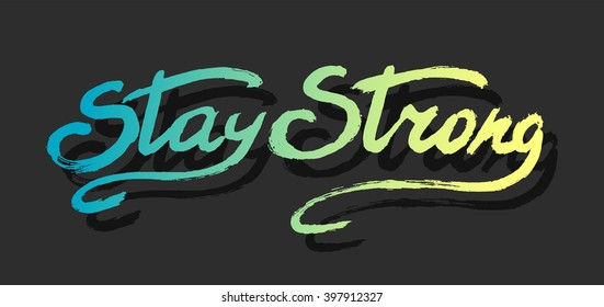 Stay strong - perfect design element for housewarming poster, t-shirt design. Handdrawn lettering. Vector art.