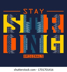 stay strong slogan typography graphic for print,t-shirt,vector illustration,art,style design