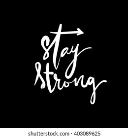 Stay strong.Hand lettering quote. Motivational quote. T-shirt printing design, typography graphics.