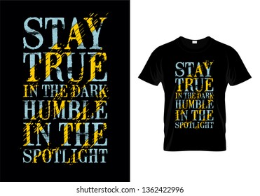Stay True In The Dark Humble In The Spotlight Typography T Shirt Design