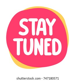 Stay tuned. Vector hand drawn badge, banner, graphic illustration on white background.
