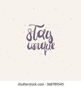 'Stay unique' handwritten typographic poster.Conceptual hand written phrase. Vector hand drawn lettering design - Shutterstock ID 368789543