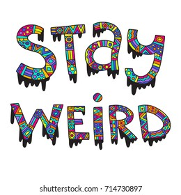 Stay weird. Hand drawn ornamental lettering. Vector illustration, nice inspirational quote. Isolated on white.