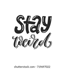 Stay Weird. Hand-lettered inspirational vector quote print
