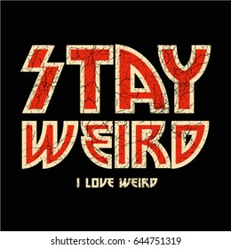 Stay weird, i love weird text, rock print in vector.
