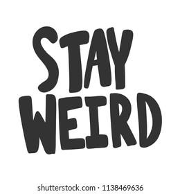 Stay weird. Sticker for social media content. Vector hand drawn illustration design. Bubble pop art comic style poster, t shirt print, post card, video blog cover