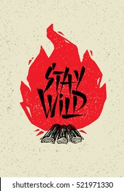 Stay Wild Creative Adventure Motivation Quote. Camping Bonfire Outdoor Adventure Banner Design With Rough Distressed Background