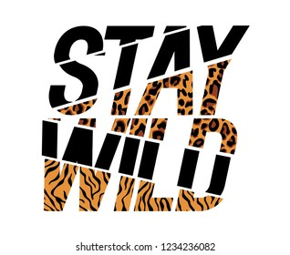 Stay Wild Fashion Slogan sliced with loepard and tiger skin pattern Print for t shirt design with animal pattern and slogan.