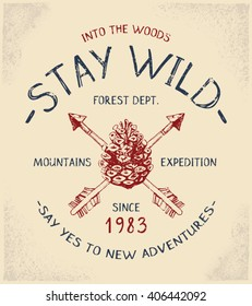 Stay Wild Forest print for t-shirt or apparel. Old school graphic for fashion and printing. Retro artwork with outdoor theme, elements and typography. Vintage effects are easily removable.