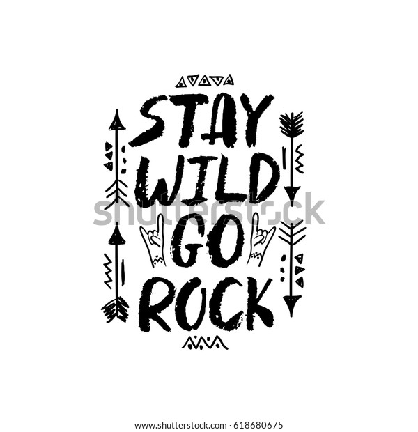 Stay Wild Go Rock Inspirational Hand Stock Vector Royalty