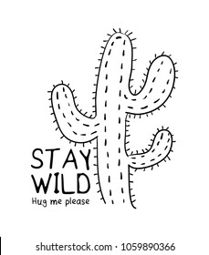 Stay wild text and cactus drawing / Vector illustration design for t shirt graphics, print, cards, stickers and other uses.
