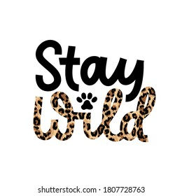 Stay wild for a while inspirational lettering quote with leopard text isolated on white background.Wild motivational quote with a paw for prints,cards, posters or party invitations.Vector illustration