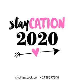 Staycation 2020 - stay home summer vacation,  Lettering typography poster with text and arrow for self quarantine times. Hand letter script motivation sign catch word art design.