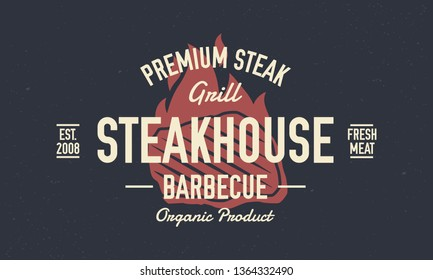 Steak House logo, poster. Vintage Steakhouse or barbecue restaurant logo, emblem. Trendy retro logo. Vintage poster with steak and fire flame. Vector print with grunge texture.