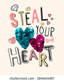 steal your heart slogan with cute icons and colorful sequins illustration