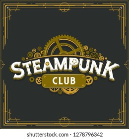 Steampunk club golden logo design victorian era cogwheels insignia vector poster on grey background great for banner or party invitation