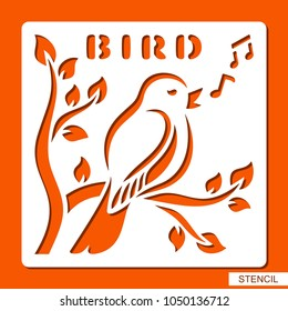 Stencil for children. A bird sings on a branch. Template for laser cutting, wood carving, paper cut and printing. Vector illustration.