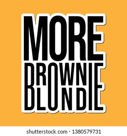 sticker looking, more brownie and more blondie, fashion slogan for different apparel and T-shirt. - Vector