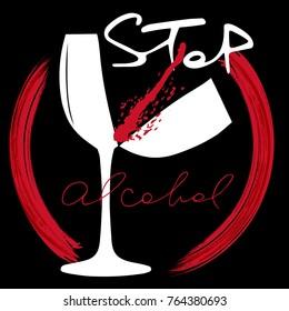 Stop alcohol. Broken wine glass, spilled red wine. Handwritten lettering. Vector design