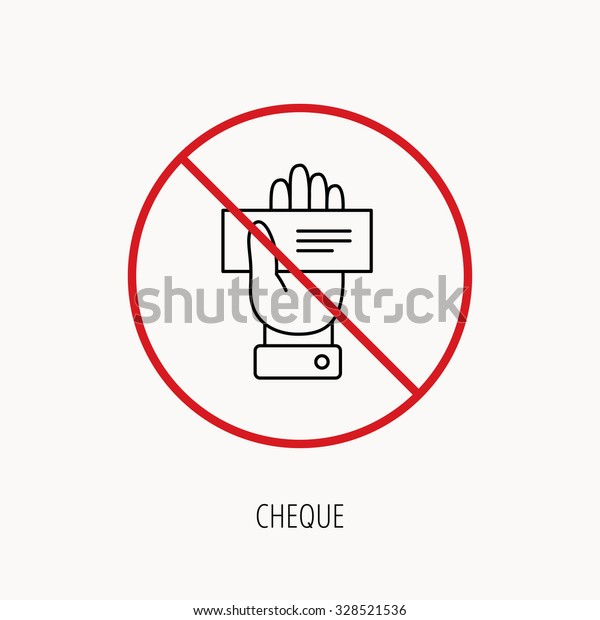 Stop or ban sign. Cheque icon. Giving hand sign. Paying check in palm symbol. Prohibition red symbol. Vector