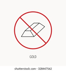 Stop or ban sign. Gold bar icon. Banking treasure sign. Prohibition red symbol. Vector