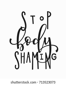 Stop body shaming t-shirt quote feminist lettering. Calligraphy inspiration graphic design typography element. Hand written card. Simple vector sign. Protest against patriarchy sexism misogyny female