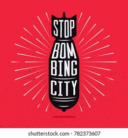 Stop bombing city. Silhouette aviation bomb with typography quote and rays. Vector illustration in trendy flat style isolated on grunge texture background for your brochure, poster, banner, card.