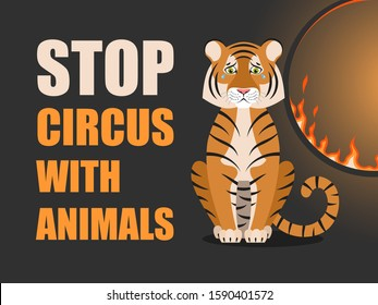 Stop circus with animals. Poster against abuse animals in circuses. Banner with text and tiger near flaming hoop on black background. Problem of exploitation of wild animals in circuses.
