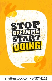 Stop Dreaming Start Doing. Inspiring Creative Motivation Quote Poster Template. Vector Typography Banner Design Concept On Grunge Texture Rough Background