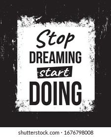 Stop dreaming, start doing. Motivational quotes.