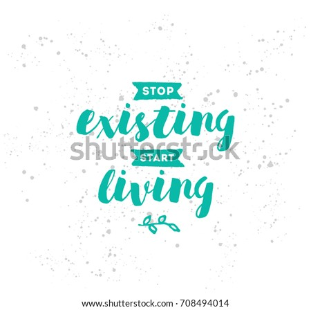 Stop Existing Start Living Inspirational Quote Stock Vector Royalty
