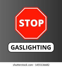 Stop gaslighting. Against passive aggressive manipulation, deception, lies, harassment, discrimination, instilling guilt, shame, incompetence. Vector symbol.