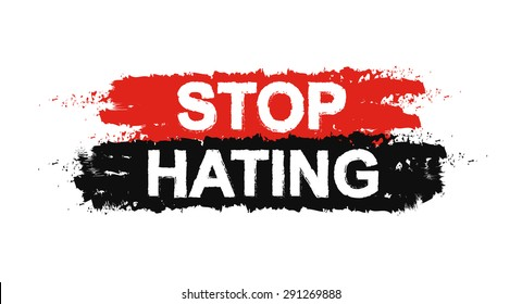 Stop hating paint ,grunge, protest, tolerance graffiti sign. Vector