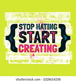 Stop Hating Start Creating. Inspiring Creative Motivation Quote Poster Template. Vector Typography Banner Design Concept On Grunge Texture Background.
