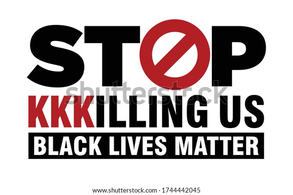 Stop KKKilling Us. Black Lives Matter. Protest Banner about Human Right of Black People in U.S. America. Vector Illustration. Icon Poster and Symbol.