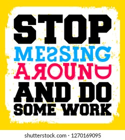 Stop messing around and do some work, Motivational quote.