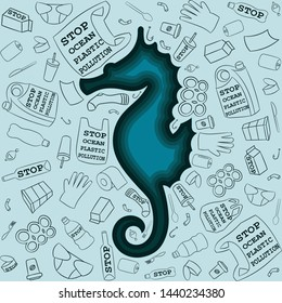 Stop ocean plastic pollution. Ecological poster. Seahorse shape coral reef and different type of  plastic trash on blue marine background with the motto.Sketch style background.