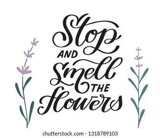 Stop and smell the flowers. Hand lettered gardening quote with flowers. Vector illustration. Isolated on white background