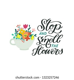 Stop and smell the flowers. Hand lettered gardening quote with a flowers in a cup. Vector illustration. Isolated on white background