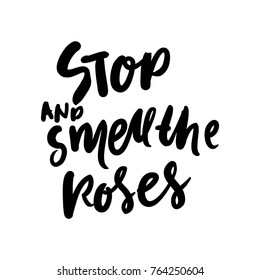 Stop and smell the roses. Hand lettering quote for your design.Vector illustration