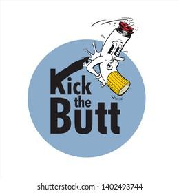 Stop Smoking. Kick the Butt