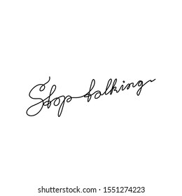Stop talking hand lettering small tattoo, continuous line drawing, print for clothes, t-shirt, emblem or logo design, one single line on a white background, isolated vector illustration.