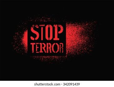 Stop terror. Typographic graffiti protest poster. Vector illustration.