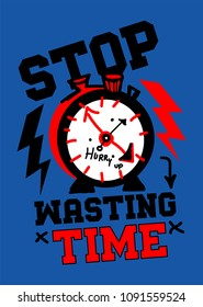 stop wasting time,t-shirt print poster vector illustration