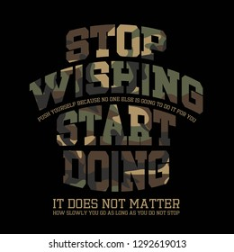 Stop Wishing Start Doing Camouflage Slogan, Military Typography Slogan, textile printing drawing, t-shirt graphic design - Vector