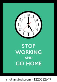 stop working and go home poster with 5pm clock vector.