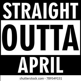 Straight outta April