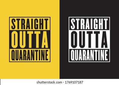 Straight Outta Quarantine Two color combo, White and Black Simple T shirt design - Vector file